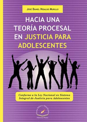 HACIA UNA TEORÍA PROCESAL EN JUSTICIA PARA ADOLECENTES