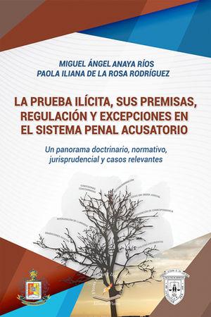 PRUEBA ILÍCITA, SUS PREMISAS, REGULACIÓN Y EXCEPCIONES EN EL SISTEMA PENAL ACUSATORIO, LA