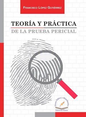TEORÍA Y PRÁCTICA DE LA PRUEBA PERICIAL