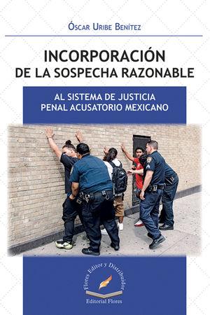 INCORPORACIÓN DE LA SOSPECHA RAZONABLE AL SISTEMA DE JUSTICIA PENAL ACUSATORIO MEXICANO