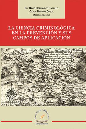 CIENCIA CRIMINOLÓGICA EN LA PREVENCIÓN Y SUS CAMPOS DE APLICACIÓN, LA