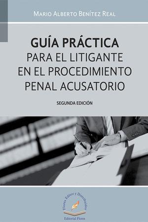 GUÍA PRÁCTICA PARA EL LITIGANTE EN EL PROCEDIMIENTO PENAL ACUSATORIO