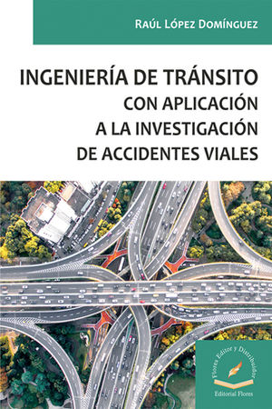 INGENIERÍA DE TRÁNSITO CON APLICACIÓN A LA INVESTIGACIÓN DE ACCIDENTES VIALES
