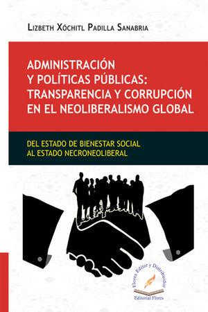 ADMINISTRACIÓN Y POLÍTICAS PÚBLICAS: TRANSPARENCIA Y CORRUPCIÓN EN EL NEOLIBERALISMO GLOBAL
