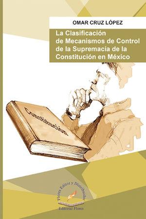 CLASIFICACIÓN DE MECANISMOS DE CONTROL DE LA SUPREMACÍA DE LA CONSTITUCIÓN EN MÉXICO, LA
