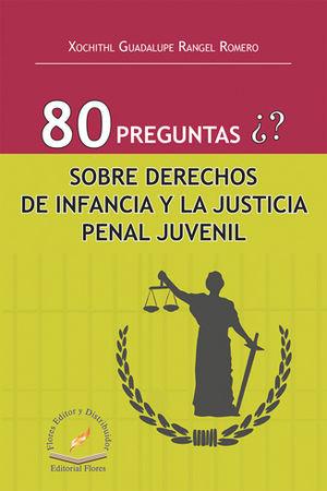 80 PREGUNTAS ¿? SOBRE DERECHOS DE INFANCIA Y LA JUSTICIA PENAL JUVENIL
