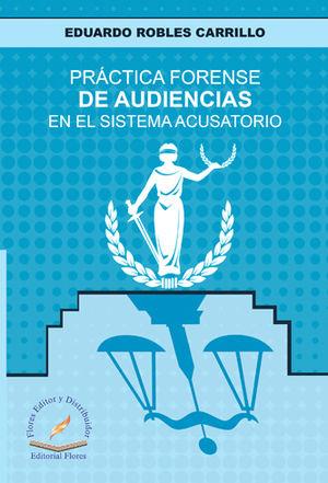 PRÁCTICA FORENSE DE AUDIENCIAS EN EL SISTEMA ACUSATORIO