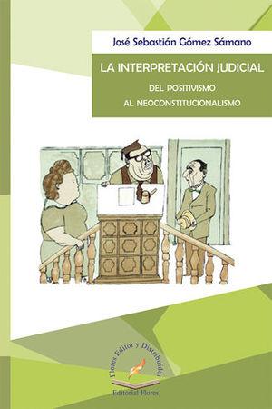 INTERPRETACIÓN JUDICIAL DEL POSITIVISMO AL NEOCONSTITUCIONALISMO, LA