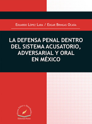 DEFENSA PENAL DENTRO DEL SISTEMA ACUSATORIO, ADVERSARIAL Y ORAL EN MÉXICO