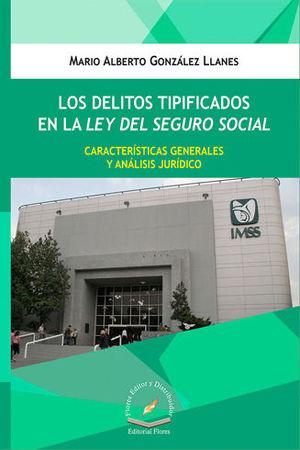 DELITOS TIPIFICADOS EN LA LEY DEL SEGURO SOCIAL, LOS
