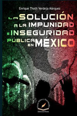 SOLUCIÓN A LA IMPUNIDAD E INSEGURIDAD PÚBLICA EN MÉXICO, LA