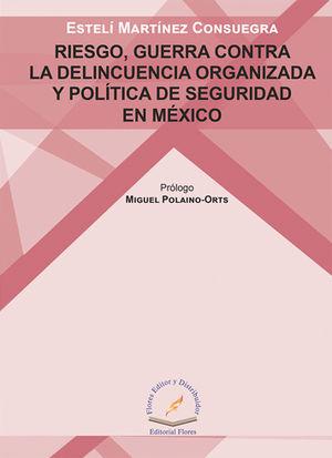 RIESGO, GUERRA CONTRA LA DELINCUENCIA ORGANIZADA Y POLÍTICA DE SEGURIDAD EN MÉXICO