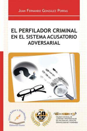PERFILADOR CRIMINAL EN EL SISTEMA ACUSATORIO ADVERSARIAL, EL