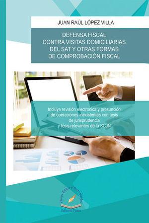 DEFENSA FISCAL CONTRA VISITAS DOMICILIARIAS DEL SAT Y OTRAS FORMAS DE COMPROBACIÓN FISCAL