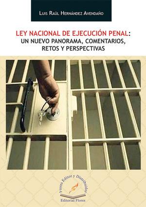 LEY NACIONAL DE EJECUCIÓN PENAL: UN NUEVO PANORAMA, COMENTARIOS, RETOS Y PERSPECTIVAS