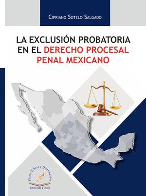 EXCLUSIÓN PROBATORIA EN EL DERECHO PROCESAL PENAL MEXICANO, LA