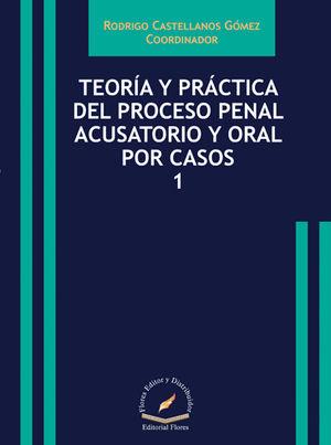 TEORÍA Y PRÁCTICA DEL PROCESO PENAL ACUSATORIO Y ORAL POR CASOS (1)