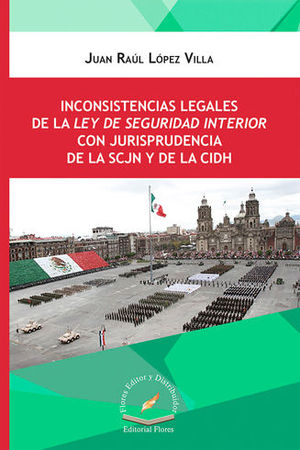 INCONSISTENCIAS LEGALES DE LA LEY DE SEGURIDAD INTERIOR CON JURISPRUDENCIA DE LA SCJN Y DE LA CIDH