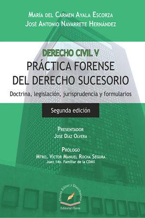 DERECHO CIVIL V. PRÁCTICA FORENSE DEL DERECHO SUCESORIO. SEGUNDA EDICIÓN