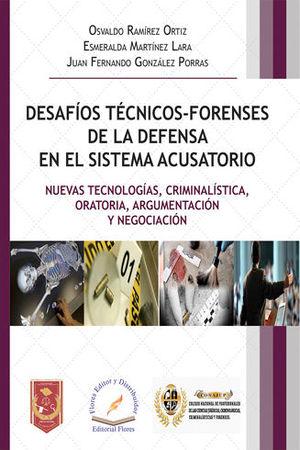 DESAFÍOS TÉCNICOS-FORENSES DE LA DEFENSA EN EL SISTEMA ACUSATOIO
