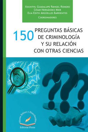 150 PREGUNTAS BÁSICAS DE CRIMINOLOGÍA Y SU RELACIÓN CON OTRAS CIENCIAS