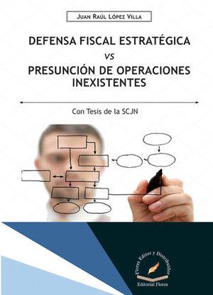 DEFENSA FISCAL ESTRATÉGICA VS PRESUNCIÓN DE OPERACIONES INEXISTENTES
