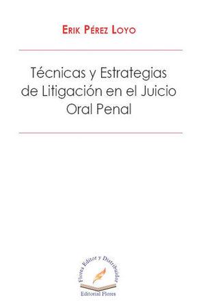 TÉCNICAS Y ESTRATEGIAS DE LITIGACIÓN EN EL JUICIO ORAL PENAL