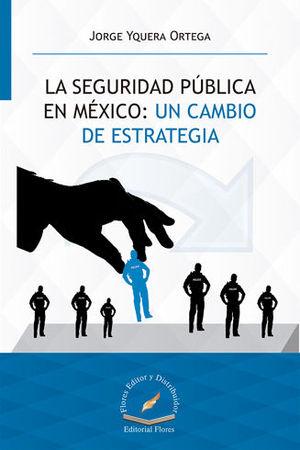 SEGURIDAD PÚBLICA EN MÉXICO: UN CAMBIO DE ESTRATEGIA, LA
