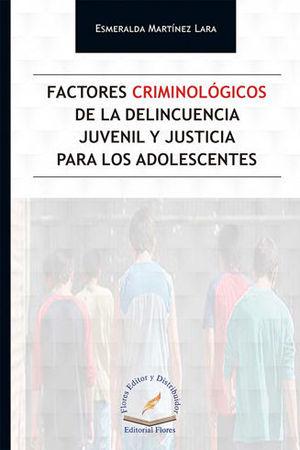FACTORES CRIMINOLÓGICOS DE LA DELINCUENCIA JUVENIL Y JUSTICIA PARA LOS ADOLESCENTES
