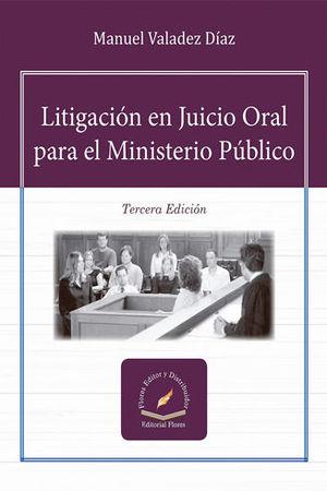 LITIGACIÓN EN JUICIO ORAL PARA EL MINISTERIO PÚBLICO. TERCERA EDICIÓN