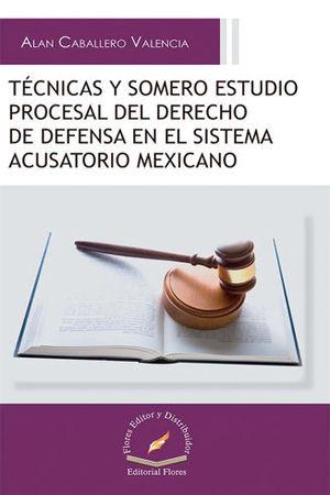 TÉCNICAS Y SOMERO ESTUDIO PROCESAL DEL DERECHO DE DEFENSA EN EL SISTEMA ACUSATORIO MEXICANO