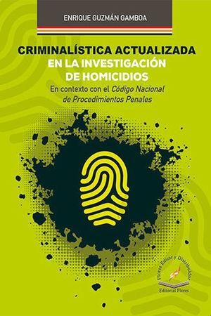 CRIMINALÍSTICA ACTUALIZADA EN LA INVESTIGACIÓN DE HOMICIDIOS