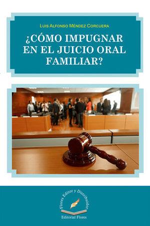 ¿CÓMO IMPUGNAR EN EL JUICIO ORAL FAMILIAR?
