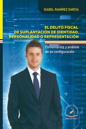 DELITO FISCAL DE SUPLANTACIÓN DE IDENTIDAD. PERSONALIDAD O REPRESENTACIÓN, EL
