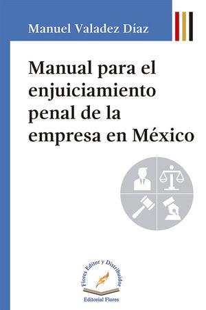 MANUAL PARA EL ENJUICIAMIENTO PENAL DE LA EMPRESA EN MÉXICO