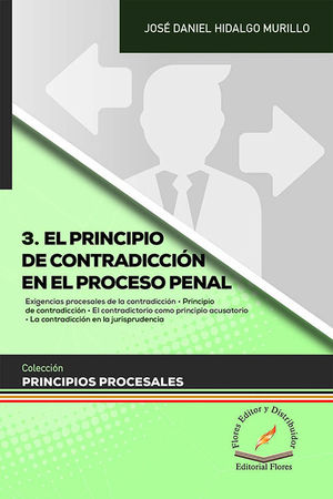 PRINCIPIO DE CONTRADICCIÓN EN EL PROCESO PENAL, EL  - TOMO III