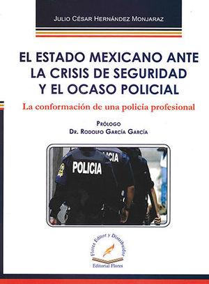 ESTADO MEXICANO ANTE LA CRISIS DE SEGURIDAD Y EL OCASO POLICIAL, EL