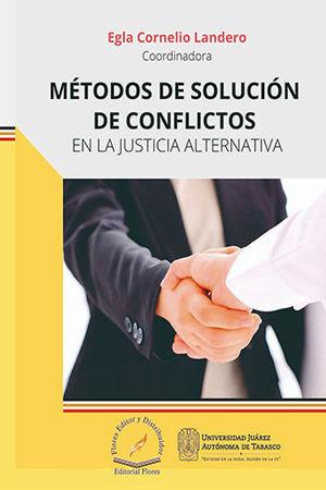 MÉTODOS DE SOLUCIÓN DE CONFLICTOS EN LA JUSTICIA ALTERNATIVA