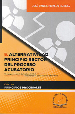 ALTERNATIVIDAD PRINCIPIO RECTOR DEL PROCESO ACUSATORIO - TOMO 5