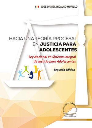 HACIA UNA TEORÍA PROCESAL EN JUSTICIA PARA ADOLESCENTES - 2.ª ED. 2021