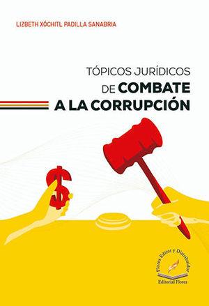 TÓPICOS JURÍDICOS DE COMBATE A LA CORRUPCIÓN
