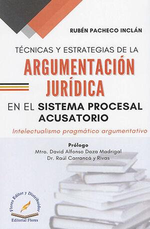 TÉCNICAS Y ESTRATEGIAS DE LA ARGUMENTACIÓN JURÍDICA EN EL SISTEMA PROCESAL ACUSATORIO