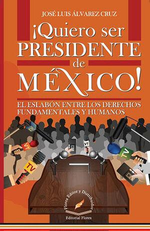 QUIERO SER PRESIDENTE DE MÉXICO!