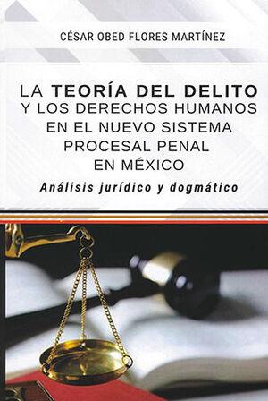 TEORÍA DEL DELITO Y LOS DERECHOS HUMANOS EN EL NUEVO SISTEMA PROCESAL PENAL EN MÉXICO, LA