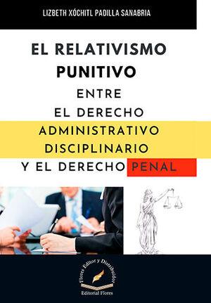 RELATIVISMO PUNITIVO ENTRE EL DERECHO ADMINISTRATIVO DISCIPLINARIO Y EL DERECHO PENAL, EL