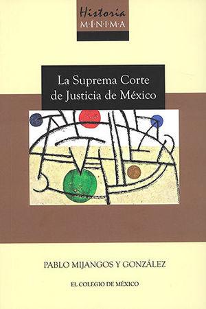 HISTORIA MÍNIMA DE LA SUPREMA CORTE DE JUSTICIA DE MÉXICO