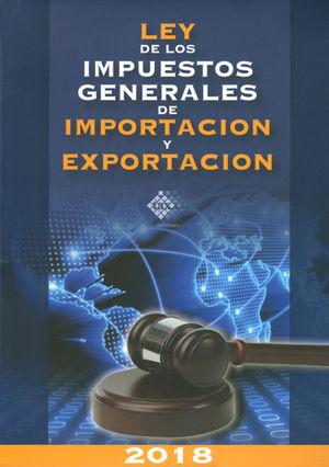 LEY DE LOS IMPUESTOS GENERALES DE IMPORTACIÓN Y EXPORTACIÓN. 2018