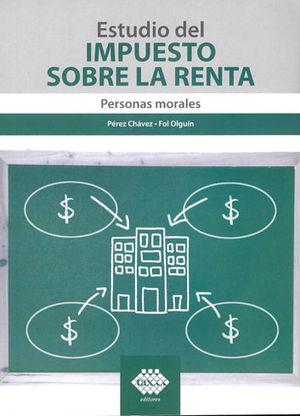 ESTUDIO DEL IMPUESTO SOBRE LA RENTA (PERSONAS MORALES)