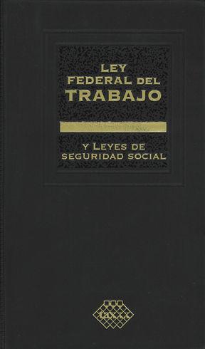 LEY FEDERAL DEL TRABAJO Y LEYES DE SEGURIDAD SOCIAL. PROFESIONAL 2019.