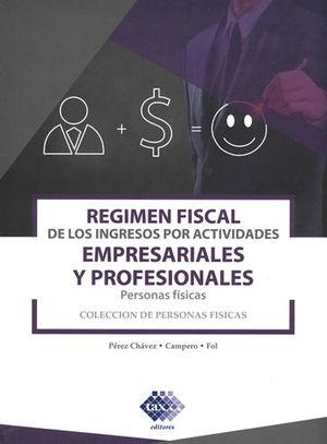 RÉGIMEN FISCAL DE LOS INGRESOS POR ACTIVIDADES EMPRESARIALES Y PROFESIONALES. (PERSONAS FISICAS) 2019